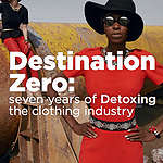 Destination Zero – Seven Years of Detoxing the Clothing Industry