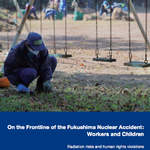On the Frontline of the Fukushima Nuclear Accident: Workers and Children