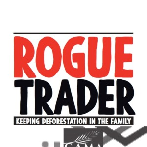 Rogue Trader: Keeping deforestation in the family