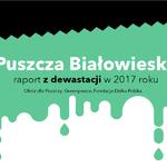 Raport z dewastacji Puszczy – 2017