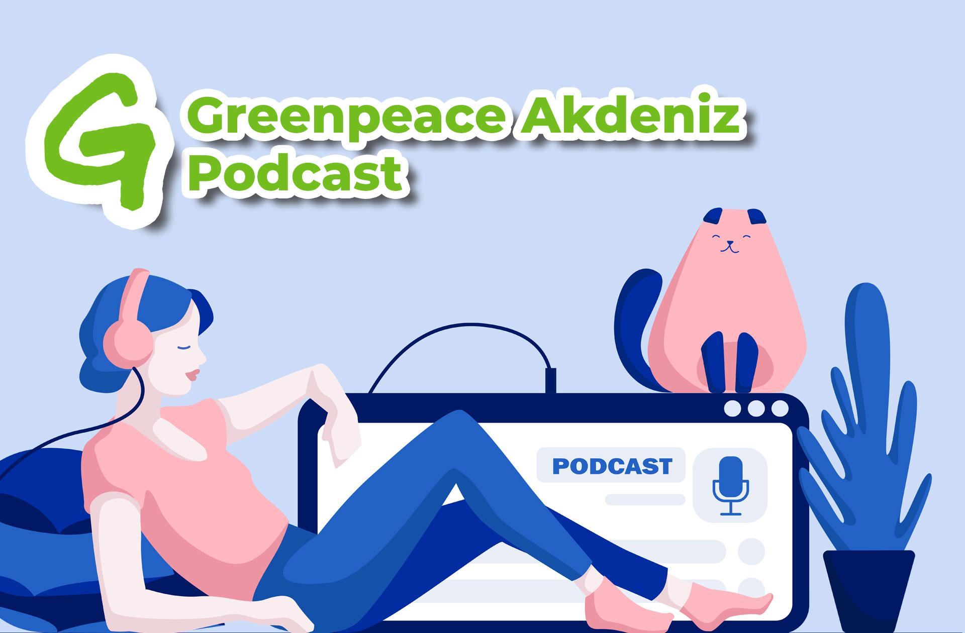 Greenpeace Akdeniz Podcast Kanalı Yayında