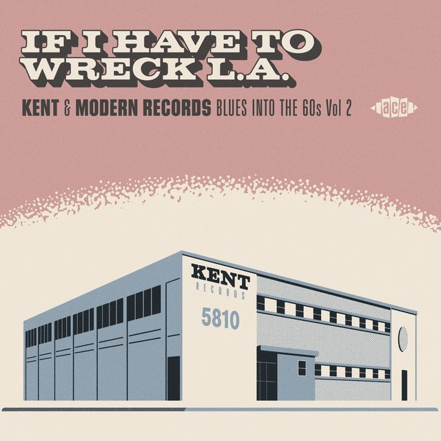 Couverture de If I Have To Wreck L.A. - Kent & Modern Records Blues Into The 60s Vol 2