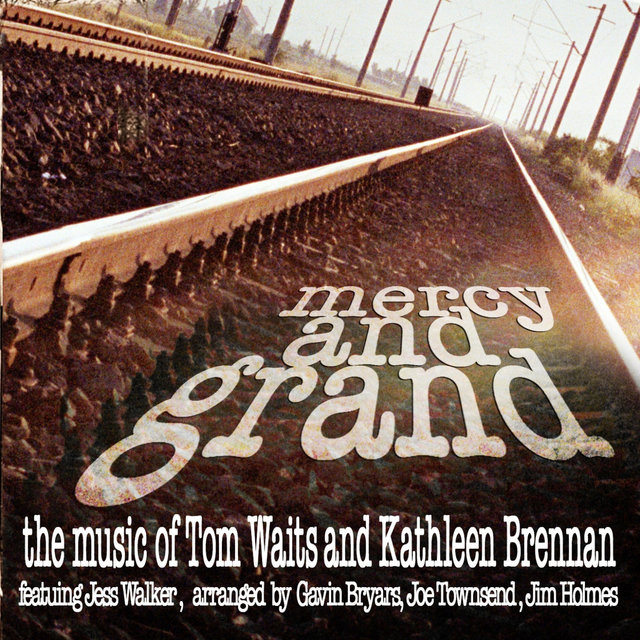 Mercy and Grand - The Music of Tom Waits and Kathleen Brennan