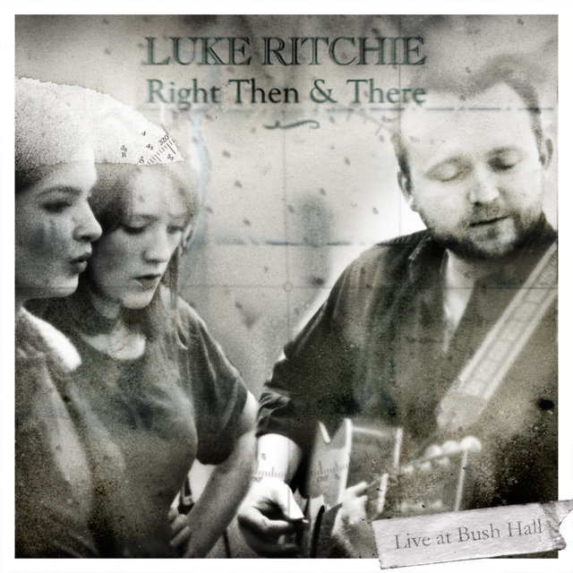 Right Then and There (Live at Bush Hall - as Featured on Fresh Meat)