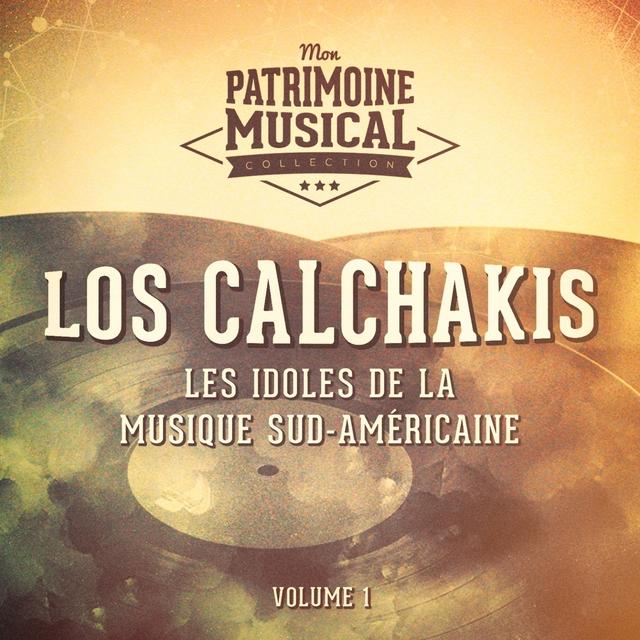 Les Idoles de la Musique Sud-Américaine: Los Calchakis, Vol. 1