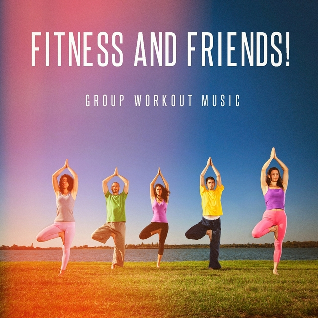 Fitness and Friends! - Group Workout Music