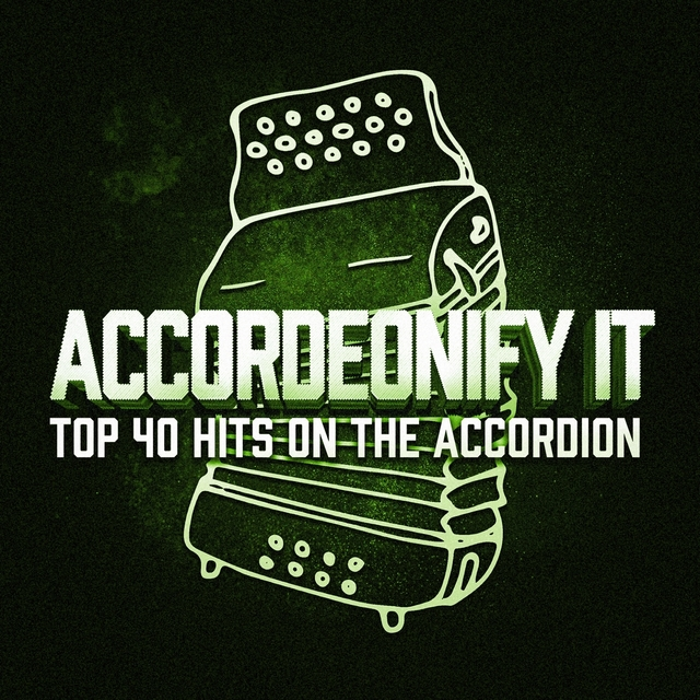 Accordionify - top 40 hits played on the accordion