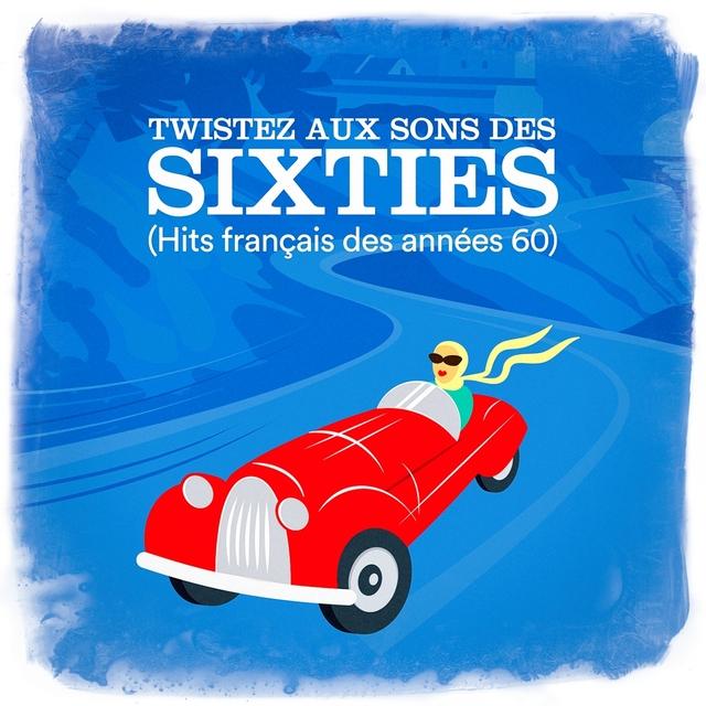 Twistez aux sons des Sixties (Hits français des années 60)