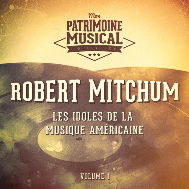 Couverture de Les Idoles De La Musique Américaine: Robert Mitchum, Vol. 1