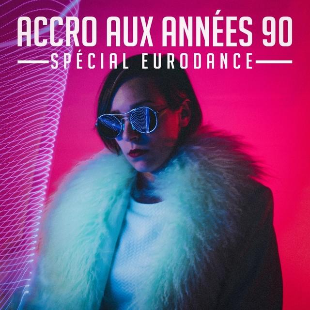 Accro Aux Années 90: Spécial Eurodance