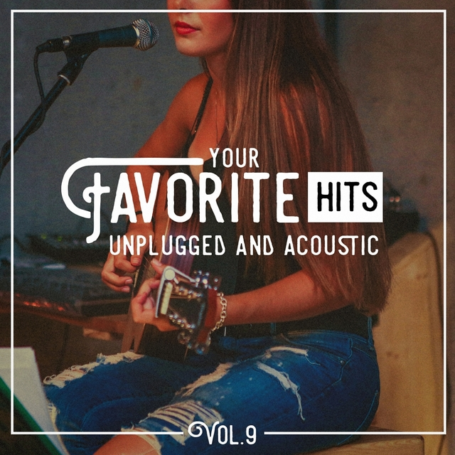 Your Favorite Hits Unplugged and Acoustic, Vol. 9