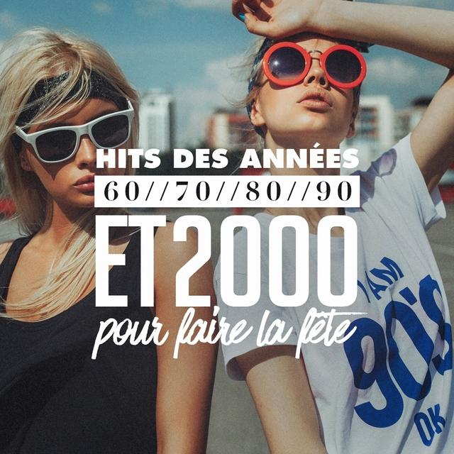Hits Des Années 60, 70, 80, 90 Et 2000 Pour Faire La Fête