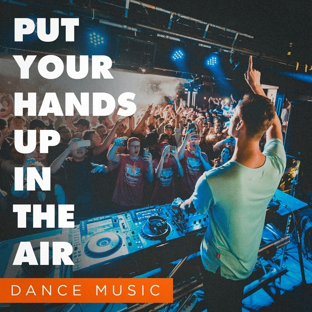 Put Your Hands up in the Air (Dance Music)