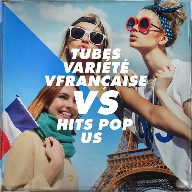 Tubes Variété Française vs. Hits Pop Us