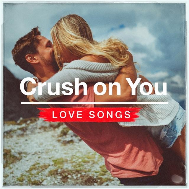 Crush on You Love Songs