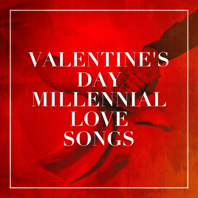 Valentine's Day Millennial Love Songs