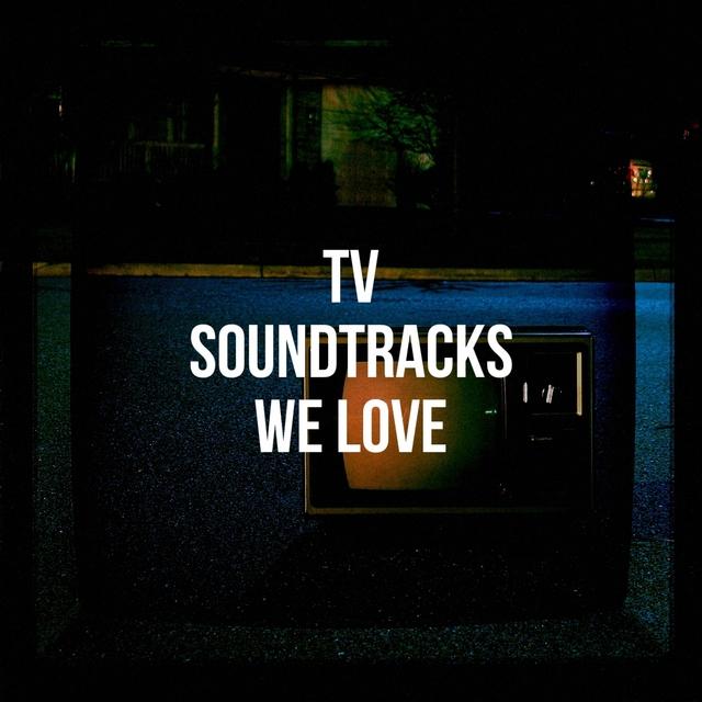 Tv Soundtracks We Love