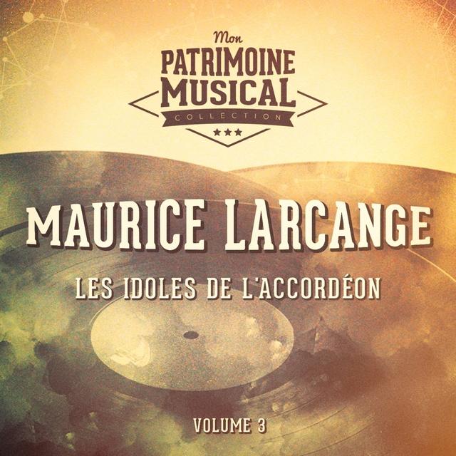 Couverture de Les idoles de l'accordéon : Maurice Larcange, Vol. 3