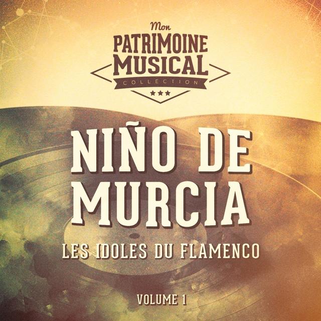 Les idoles du flamenco : Niño de Murcia, Vol. 1