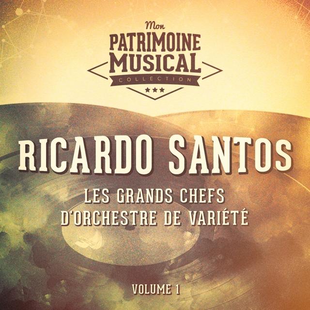 Les Grands Chefs D'orchestre De Variété: Ricardo Santos, Vol. 1