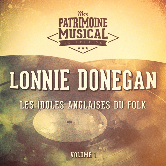Les idoles anglaises du folk : Lonnie Donegan, Vol. 1