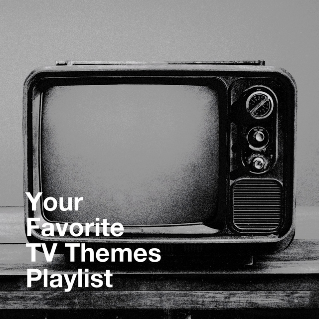 Your Favorite TV Themes Playlist