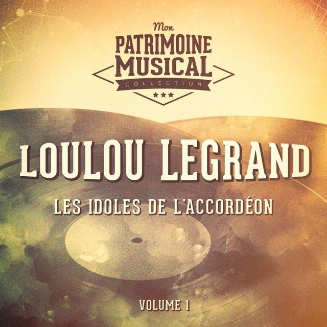 Les idoles de l'accordéon: Loulou Legrand, Vol. 1
