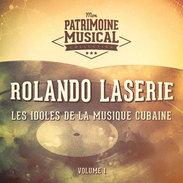 Les Idoles de la Musique Cubaine: Rolando Laserie, Vol. 1