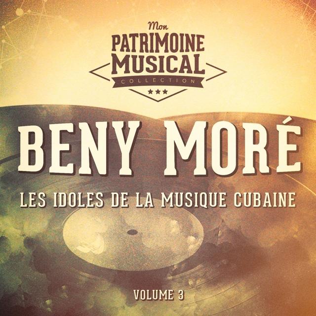 Les Idoles de la Musique Cubaine: Beny Moré, Vol. 3