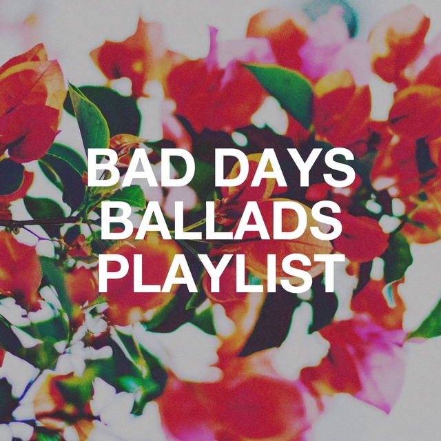 Couverture de Bad Days Ballads Playlist