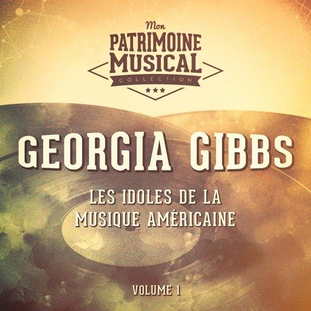 Couverture de Les Idoles De La Musique Américaine: Georgia Gibbs, Vol. 1
