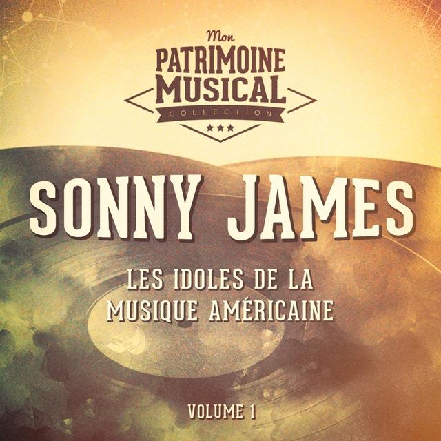 Couverture de Les Idoles De La Musique Américaine: Sonny James, Vol. 1