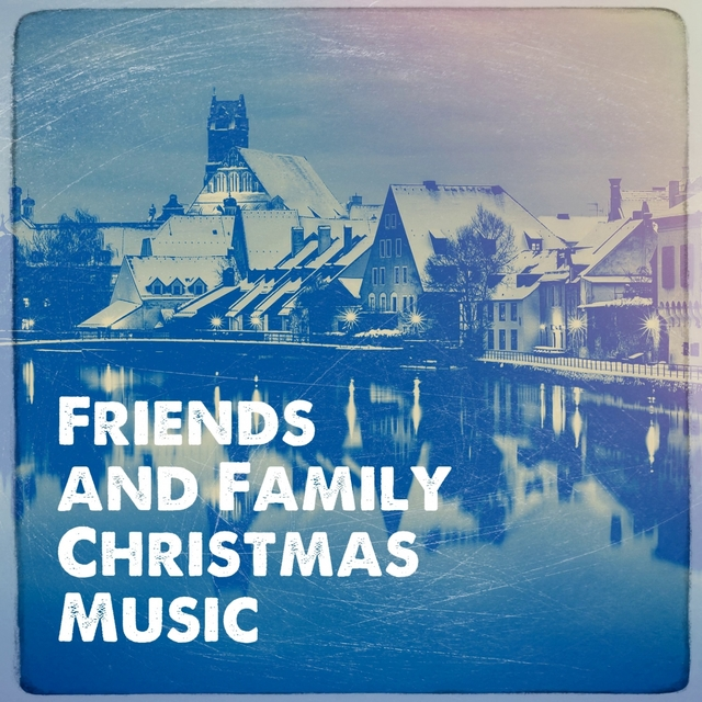 Friends and Family Christmas Music