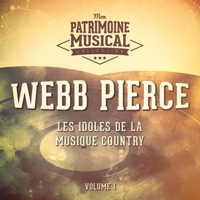 Les Idoles De La Musique Country: Webb Pierce, Vol. 1