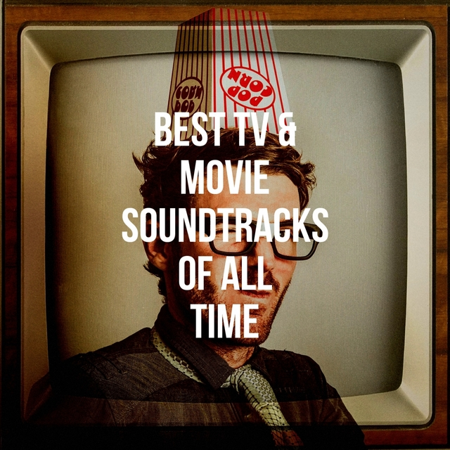 Best Tv & Movie Soundtracks of All Time