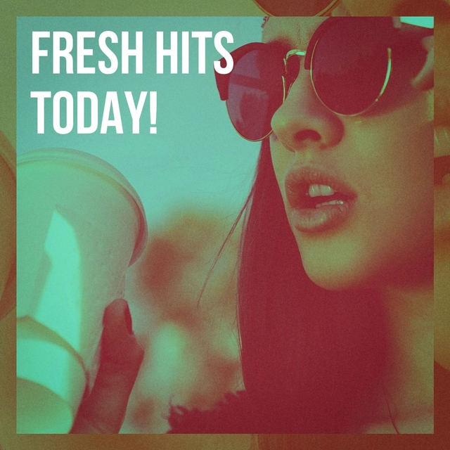 Fresh Hits Today!