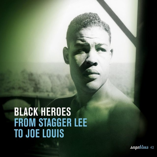 """Saga Blues: Black Heroes """"From Stagger Lee to Joe Louis"""""""