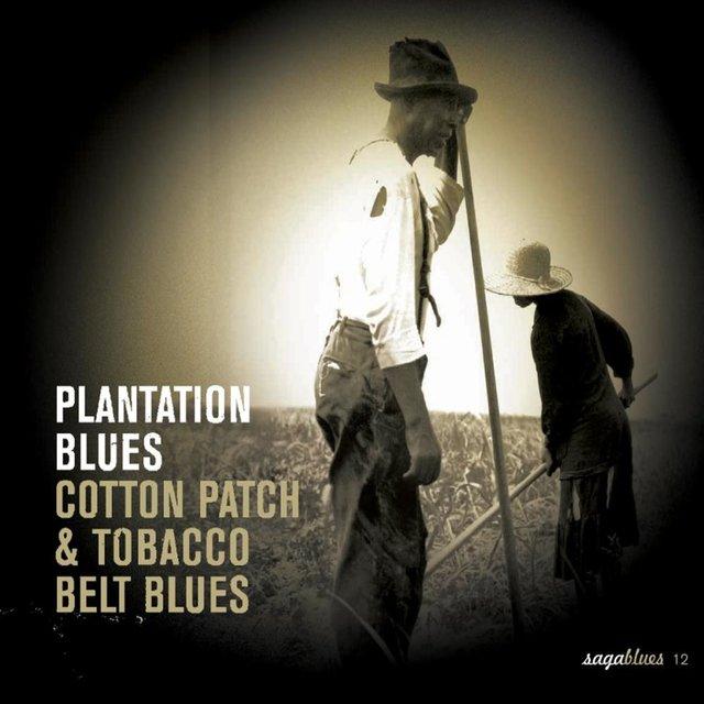 """Saga Blues: Plantation Blues """"Cotton Patch & Tobacco Belt Blues"""""""