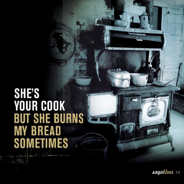 """Saga Blues: She's Your Cook """"But She Burns My Bread Sometimes"""""""