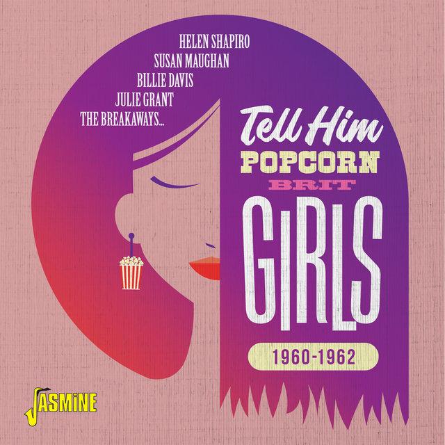Couverture de Tell Him: Popcorn Brit Girls (1960-1962)