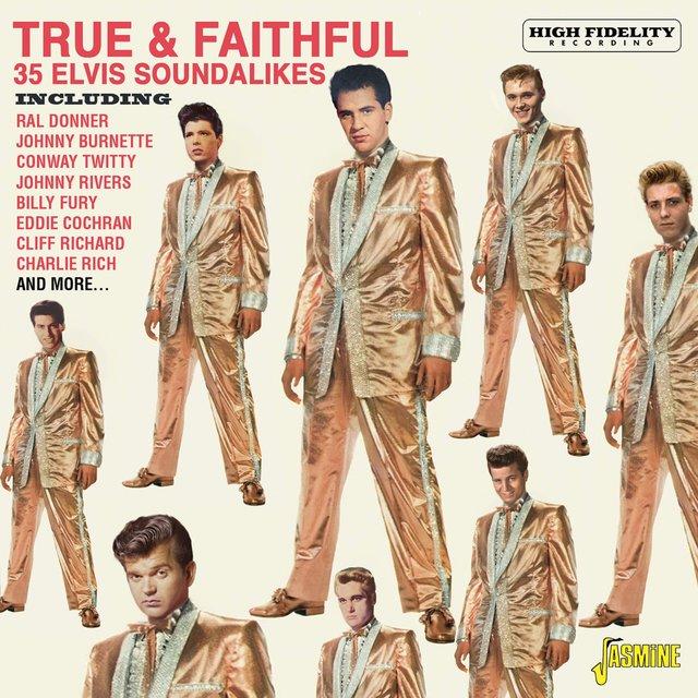 True & Faithful: 35 Elvis Soundalikes