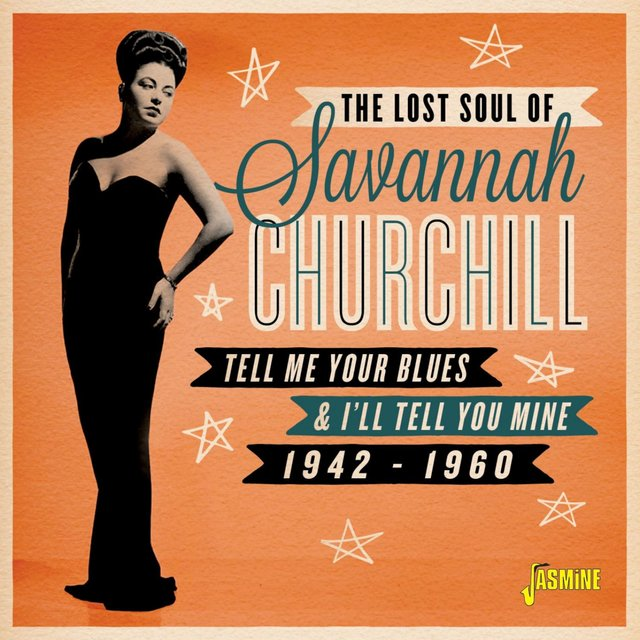 The Lost Soul Of: Savannah Churchill, Tell Me Your Blues & I'll Tell You Mine (1942-1960)