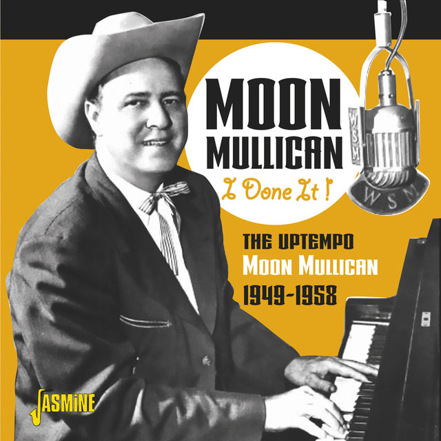 I Done It!: The Uptempo Moon Mullican (1949-1958)