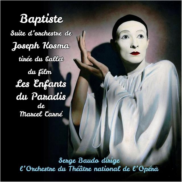 Joseph Kosma : Baptiste, suite d'orchestre tirée du ballet du film Les Enfants du Paradis