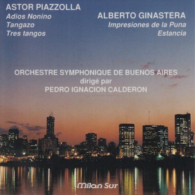 Piazzolla: Adios Nonino, Tangazo, Tres Tangos & Ginastera: Impresiones de la Puna, Estancia