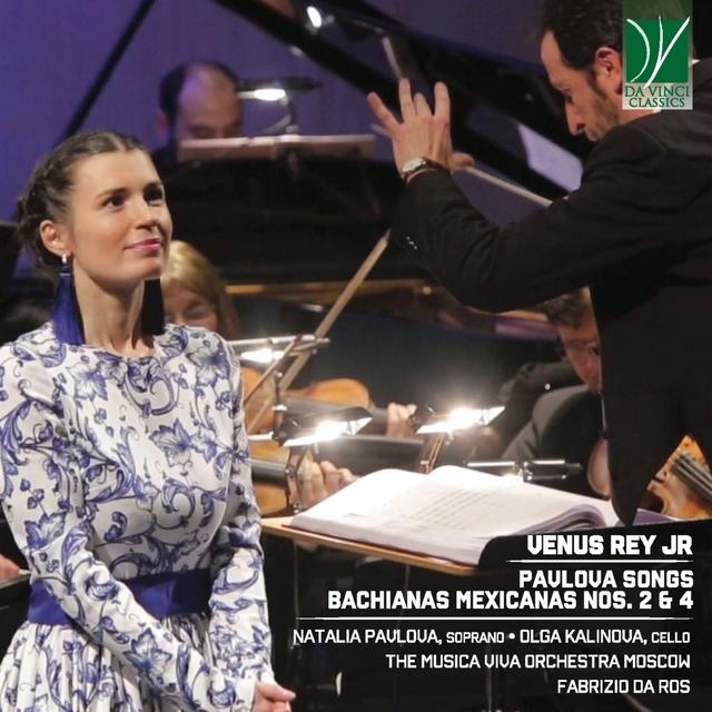Venus Rey Jr: Pavlova Songs, Bachianas Mexicanas Nos. 2 & 4
