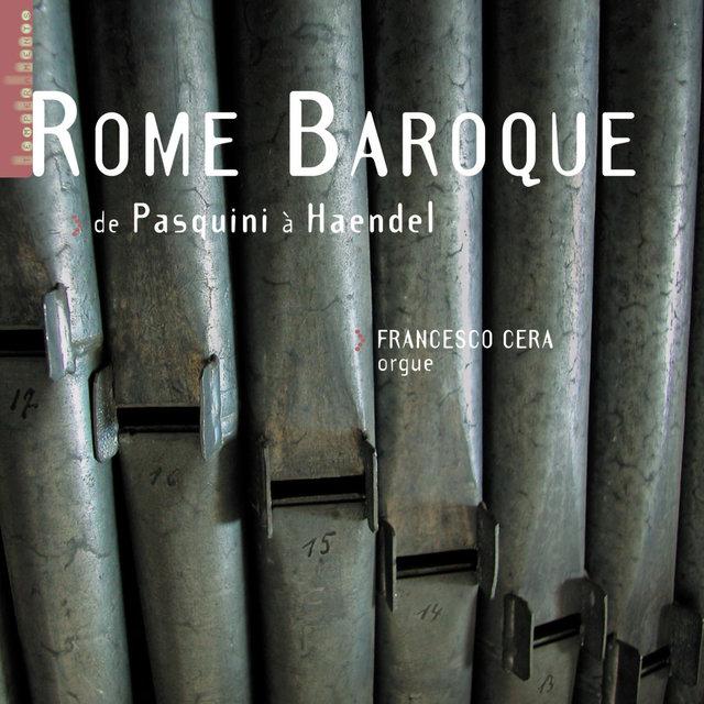 Rome Baroque - De Pasquini à Haendel (orgue G. Gugliemi de l'église Santa Maria in Vallicella à Rome)