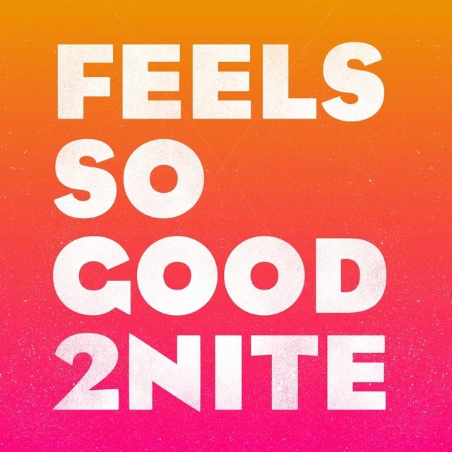 Feels so Good 2Nite