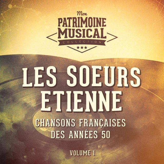 Couverture de Chansons françaises des années 50 : Les Soeurs Etienne, Vol. 1