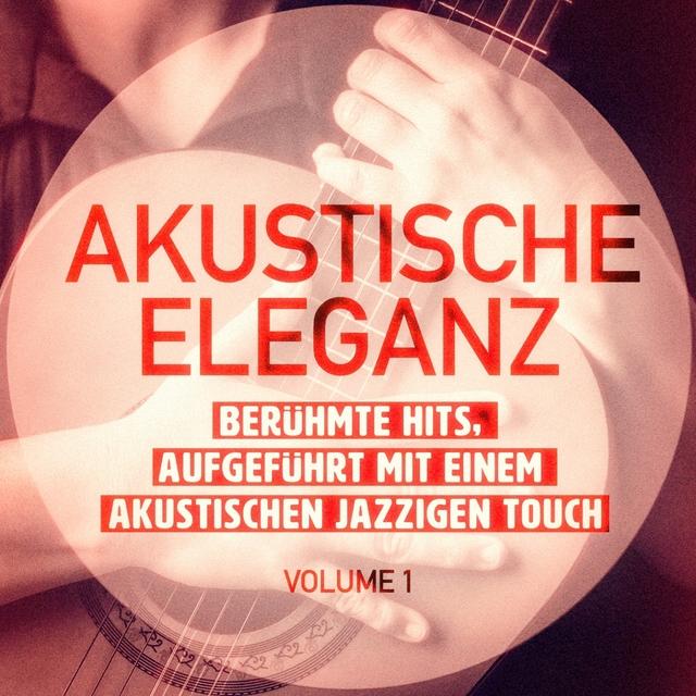 Akustische Eleganz, Vol. 1 (Berühmte Hits, aufgeführt mit einem akustischen jazzigen Touch)